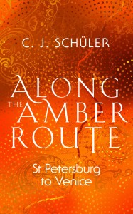 Front cover of Along the Amber Route by C J Schüler